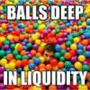 Balls Deep in Liquidity